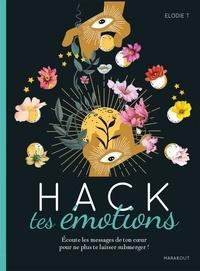 Elodie T - Hack tes émotions - Ecoute les messages de ton coeur pour ne plus te laisser submerger !.