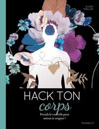 Elodie T - Hack ton corps - Explore ton système pour prendre soin de toi !.