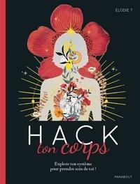 Elodie T - Hack ton corps - Explore ton sytème pour prendre soin de toi !.