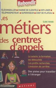 Elodie Thivard et Olivier Flament - Les métiers des centres d'appels - Téléconseiller, chargé de clientèle, hotliner, téléprospecteur, superviseur, chef de plateau.