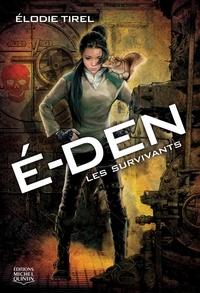 Elodie Tirel - E-Den Tome 1 : Les survivants.