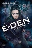 Elodie Tirel - E-Den Tome 3 : Les mutants.