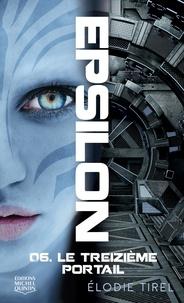 Elodie Tirel - Epsilon  : Epsilon 6 - Le treizième portail.