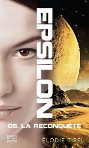 Elodie Tirel - Epsilon Tome 5 : La reconquête.