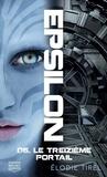 Elodie Tirel - Epsilon Tome 6 : Le treizième portail.