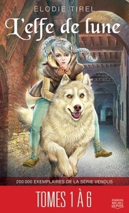 Elodie Tirel - L'elfe de lune  : L'elfe de lune - Compilation tomes 1 à 6.