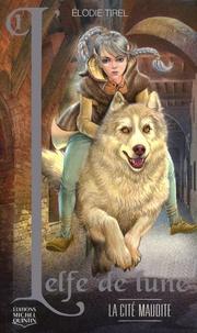 Elodie Tirel - L'elfe de lune Tome 1 : La cité maudite.
