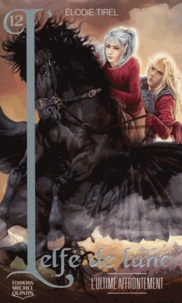 Elodie Tirel - L'elfe de lune Tome 12 : L'ultime affrontement.