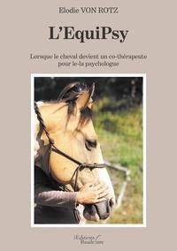 Téléchargez des livres espagnols gratuits L'Equipsy  - Lorsque le cheval devient un co-thérapeute pour le-la psychologue (French Edition) MOBI par Elodie Von Rotz 9791020328625