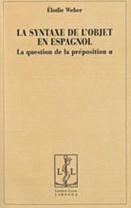 Elodie Weber - La syntaxe de l'objet en espagnol - La question de la préposition a.