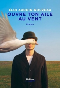 Eloi Audoin-Rouzeau - Ouvre ton aile au vent.