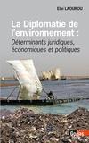 Eloi Laourou - La diplomatie de l'environnement - Déterminants juridiques, économiques et politiques.