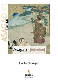 Eloi Larchevêque - Asagao Tome 1 : Eclosion.