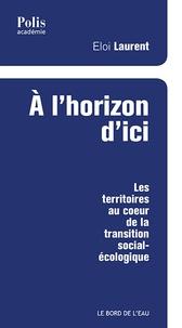 Eloi Laurent - A l'horizon d'ici - Les territoires au coeur de la transition social-écologique.