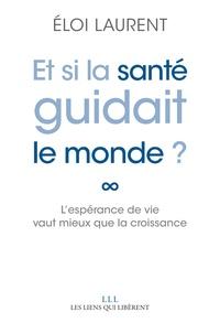 Eloi Laurent - Et si la santé guidait le monde ? - L'espérance de vie vaut mieux que la croissance.