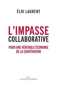 Eloi Laurent - L'impasse collaborative - Pour une véritable économie de la coopération.