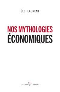 Eloi Laurent - Nos mythologies économiques.