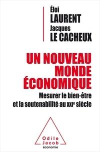 Eloi Laurent et Jacques Le Cacheux - Un nouveau monde économique - Mesurer le bien-être et la soutenabilité au XXIe siècle.