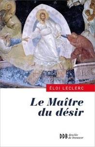 Eloi Leclerc - Le Maître du désir - Une lecture de l'Évangile de Jean.