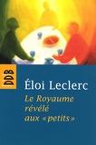 """Eloi Leclerc - Le Royaume révélé aux """"petits""""."""