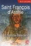 Eloi Leclerc - Saint François d'Assise - L'homme fraternel.