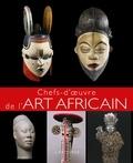 Eloi Rousseau et Johann Protais - Chefs-d'oeuvre de l'art africain.
