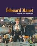 Eloi Rousseau - Edouard Manet - Le premier des modernes.