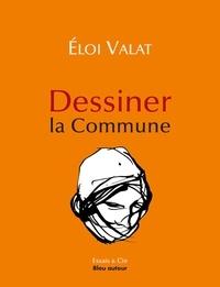 Eloi Valat - Dessiner la Commune.