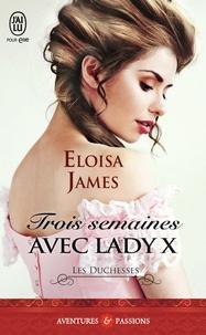 Eloisa James - Les duchesses Tome 7 : Trois semaines avec Lady X.