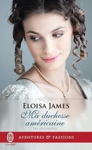 Eloisa James - Les duchesses Tome 9 : Ma duchesse américaine.