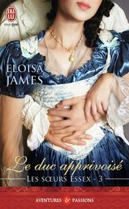 Eloisa James - Les soeurs Essex Tome 3 : Le duc apprivoisé.