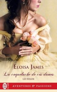 Eloisa James - Les Wilde Tome 1 : La coqueluche de ces dames.