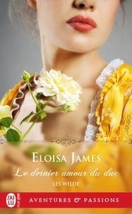 Eloisa James - Les Wilde Tome 5 : Le dernier amour du duc - Suivi d'Une intruse au château.
