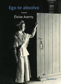 Eloïse Averty - Ego te absolvo.
