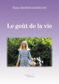 Eloïse Besson-Damegon - Le goût de la vie.