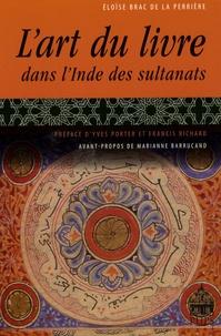 Eloïse Brac de la Perrière - L'art du livre dans l'Inde des sultanats.