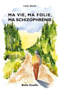 Eloïse Brochu - Ma vie, ma folie, ma schizophrénie.