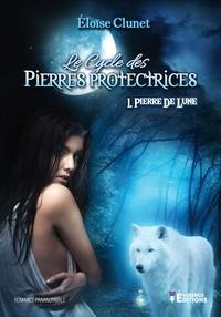 Eloïse Clunet - Le cycle des pierres protectrices  : Le cycle des pierres protectrices tome 1 - Pierre de lune.