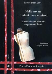 Eloïse Delsart - Nelly Arcan, l'enfant dans le miroir - Multiplicité des identités et égarement de soi.