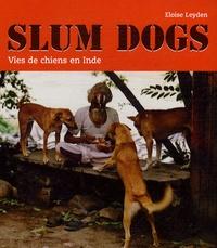 Eloise Leyden - Slum dogs - Vies de chiens en Inde.