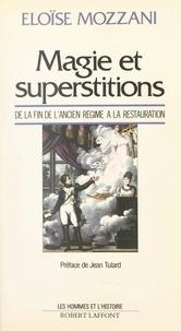 Eloïse Mozzani et Jean-François Fayard - Magie et superstitions de la fin de l'Ancien Régime à la Restauration.