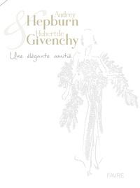 Audrey Hepburn et Hubert de Givenchy - Une élégante amitié.pdf
