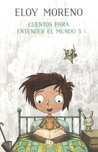 Eloy Moreno - Cuentos para entender el mundo 3.