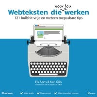 Els Aerts et  Karl Gilis - Webteksten die werken - 121 bullshit-vrije en meteen toepasbare tips.