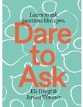 Els Dragt - Dare to ask - Learn to ask questions like a pro.