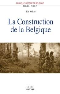 Els Witte - La construction de la belgique (1828-1847).