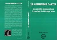 Elsa Assidon - Le commerce captif - les societes commerciales francaises de l'afrique noire.
