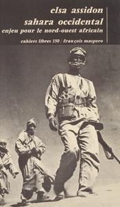 Elsa Assidon - Sahara occidental, un enjeu pour le Nord-Ouest africain.