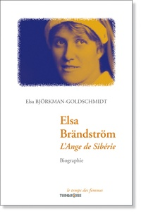 Elsa Björkman-Goldschmidt - Elsa Brändström, l'ange de Sibérie.