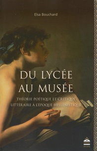 Elsa Bouchard - Du lycée au musée - Théorie poétique et critique littéraire à l'époque hellénistique.